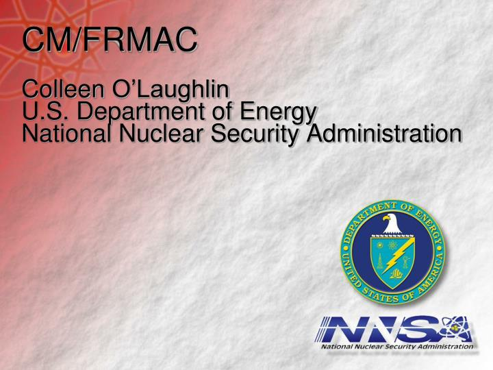 Cm frmac colleen o laughlin u s department of energy national nuclear security administration