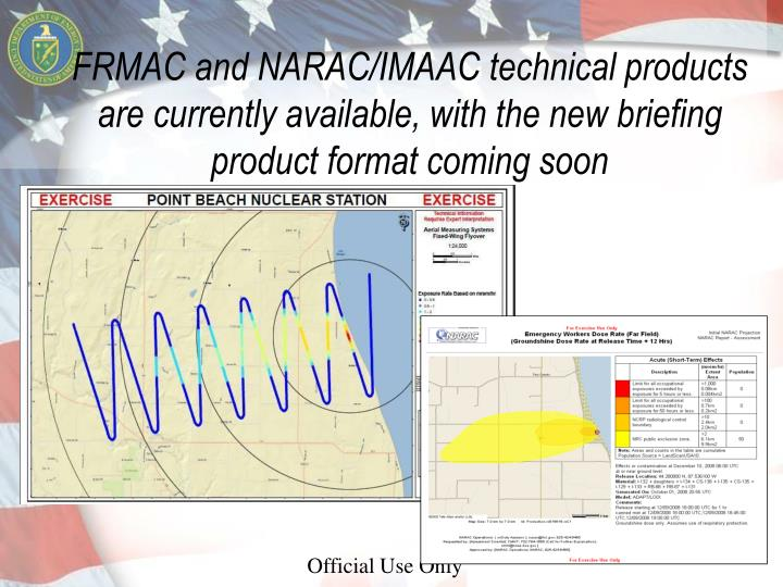 FRMAC and NARAC/IMAAC technical products are currently available, with the new briefing product format coming soon