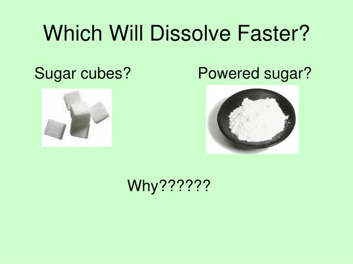 Which Will Dissolve Faster?