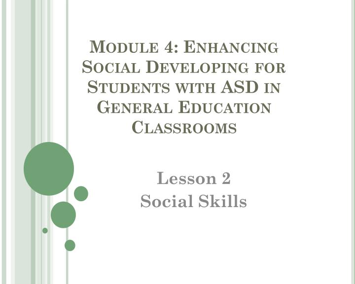 Module 4 enhancing social developing for students with asd in general education classrooms