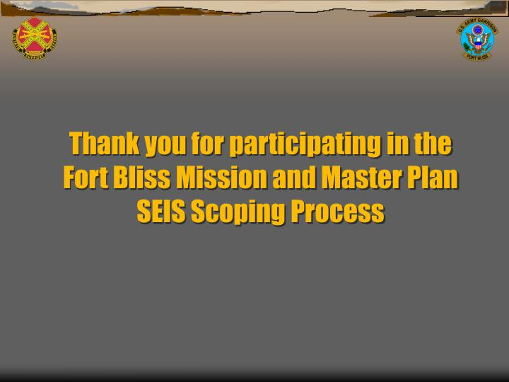 Thank you for participating in the Fort Bliss Mission and Master Plan SEIS Scoping Process