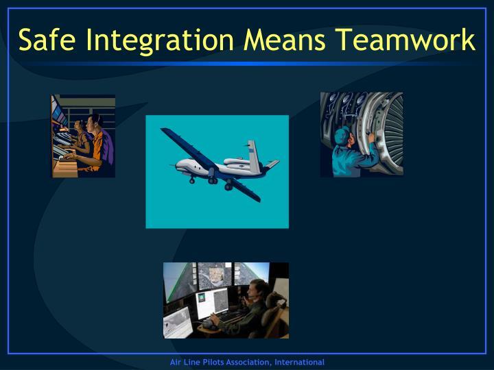 Safe Integration Means Teamwork
