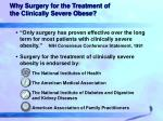 why surgery for the treatment of the clinically severe obese