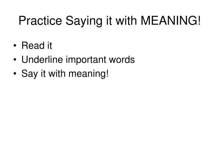 Practice Saying it with MEANING!