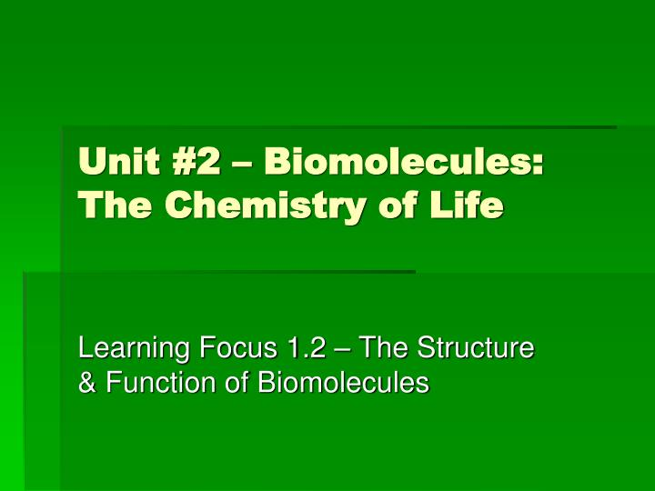Unit 2 biomolecules the chemistry of life