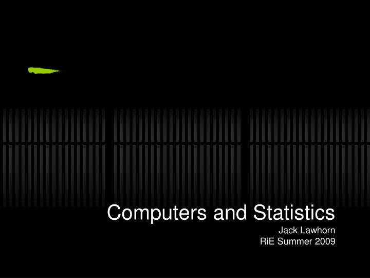 Computers and statistics jack lawhorn rie summer 2009