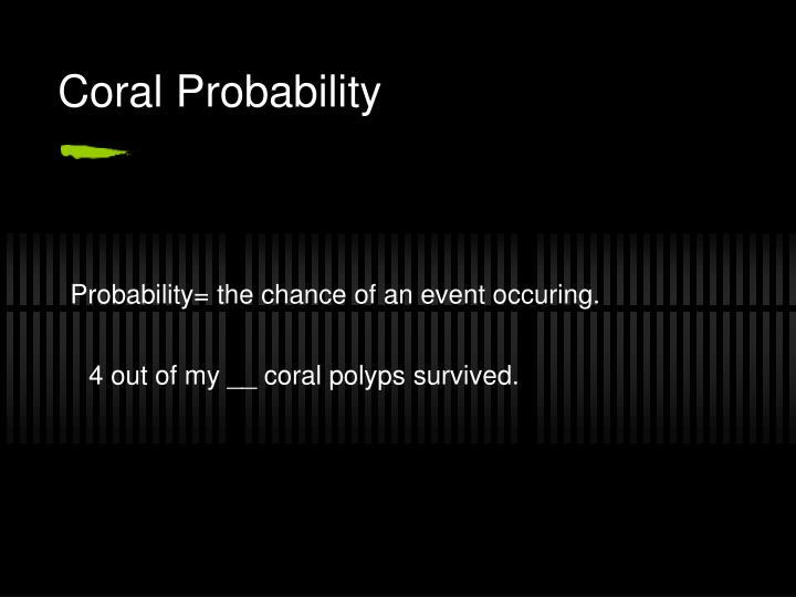 Coral Probability