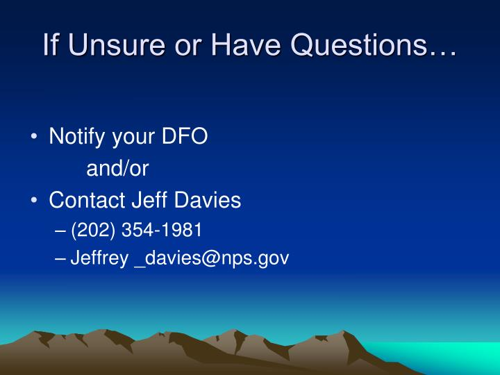 If Unsure or Have Questions…