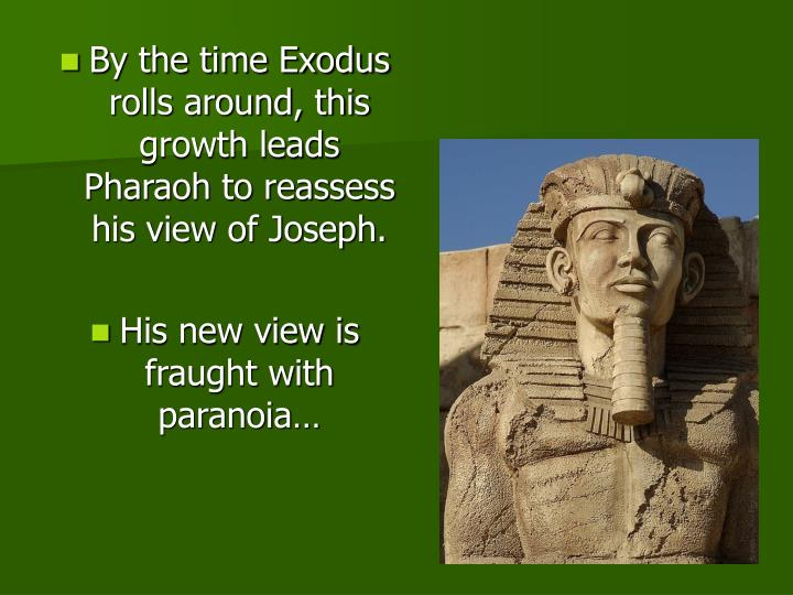 By the time Exodus rolls around, this growth leads Pharaoh to reassess his view of Joseph.