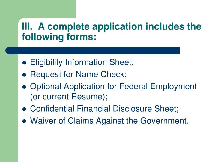 III.  A complete application includes the following forms: