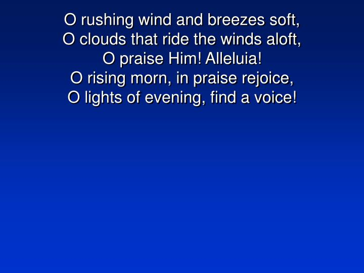 O rushing wind and breezes soft,