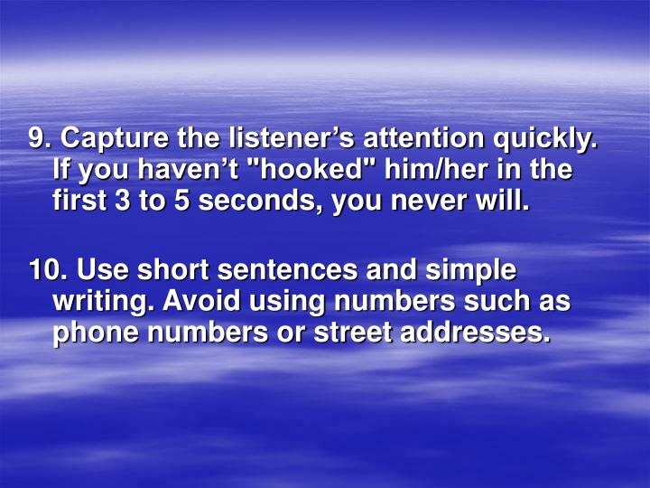 """9. Capture the listener's attention quickly. If you haven't """"hooked"""" him/her in the first 3 to 5 seconds, you never will."""