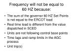 frequency will not be equal to 60 hz because