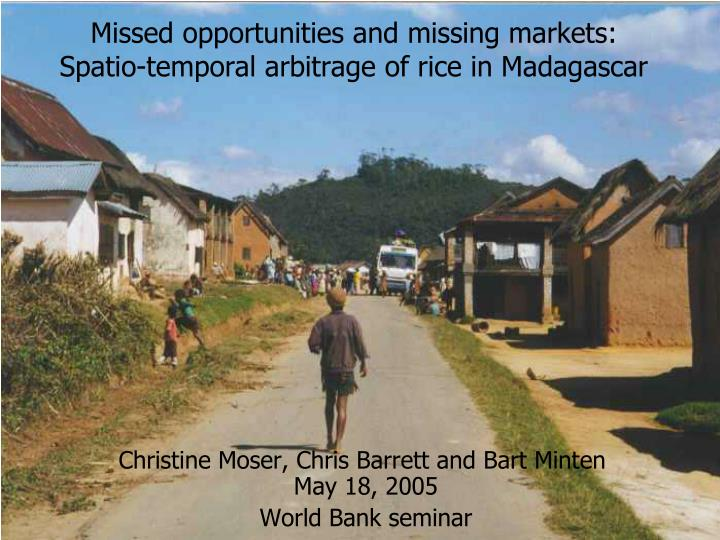 missed opportunities and missing markets spatio temporal arbitrage of rice in madagascar n.
