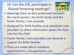 10 can the gal participate in shared parenting meetings