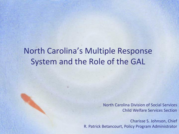 north carolina s multiple response system and the role of the gal n.