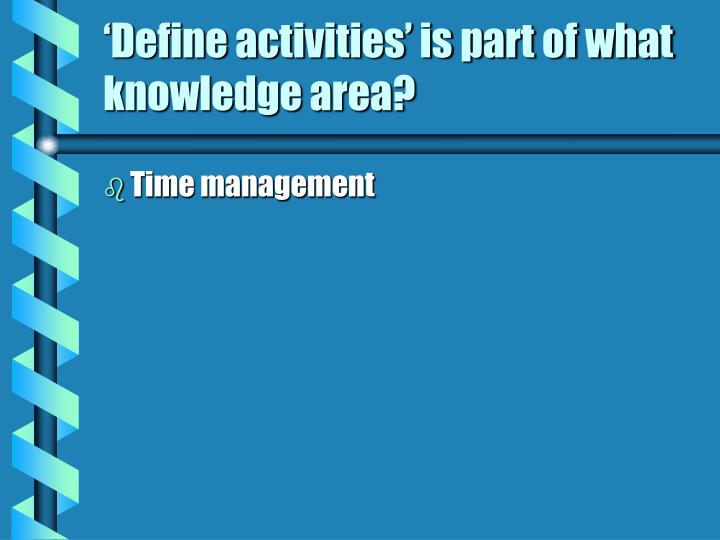 'Define activities' is part of what knowledge area?