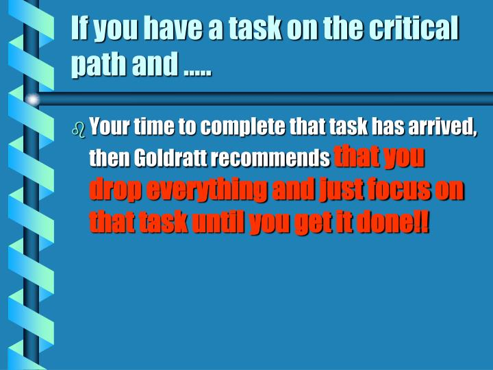 If you have a task on the critical path and …..