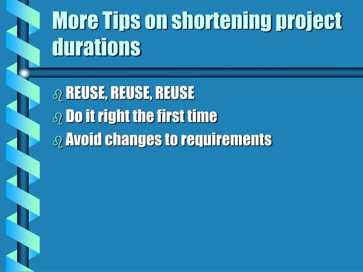 More Tips on shortening project durations