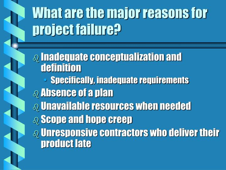What are the major reasons for project failure?