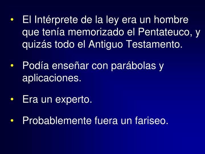 El Intérprete de la ley era un hombre que tenía memorizado el Pentateuco, y quizás todo el Antiguo Testamento.
