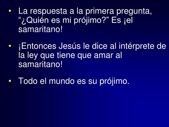 """La respuesta a la primera pregunta, """"¿Quién es mi prójimo?"""" Es ¡el samaritano!"""