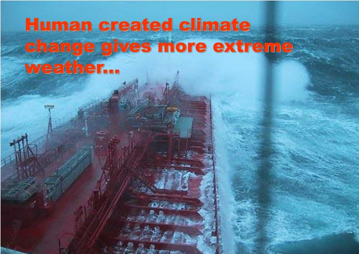 Human created climate change gives more extreme weather...