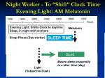 night worker to shift clock time evening light am melatonin