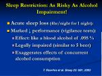 sleep restriction as risky as alcohol impairment