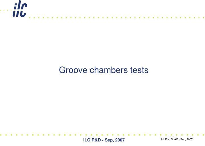 Groove chambers tests