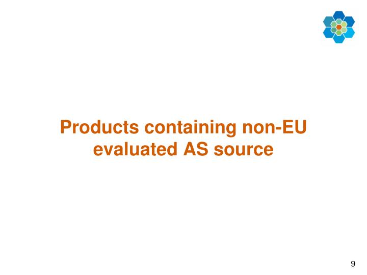 Products containing non-EU evaluated AS source