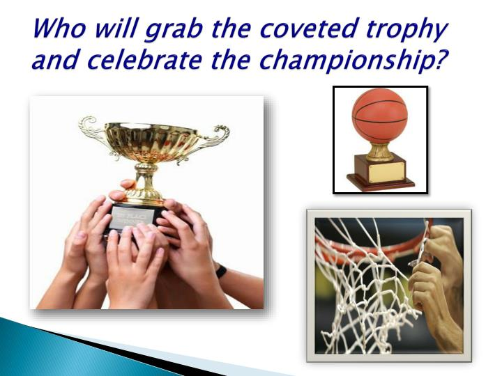 Who will grab the coveted trophy and celebrate the championship?