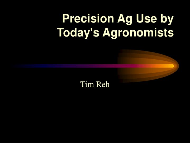 Precision ag use by today s agronomists