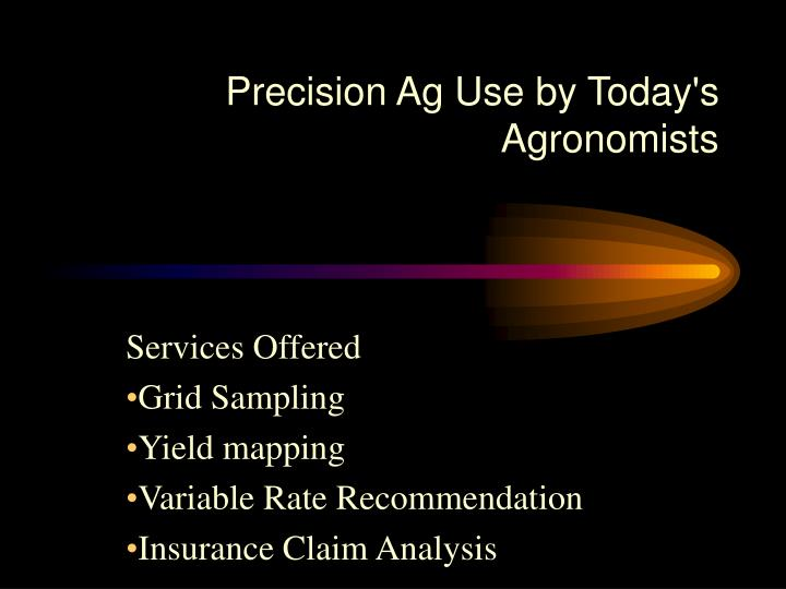 Precision ag use by today s agronomists1