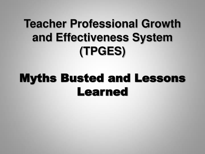 Teacher professional growth and effectiveness system tpges myths busted and lessons learned