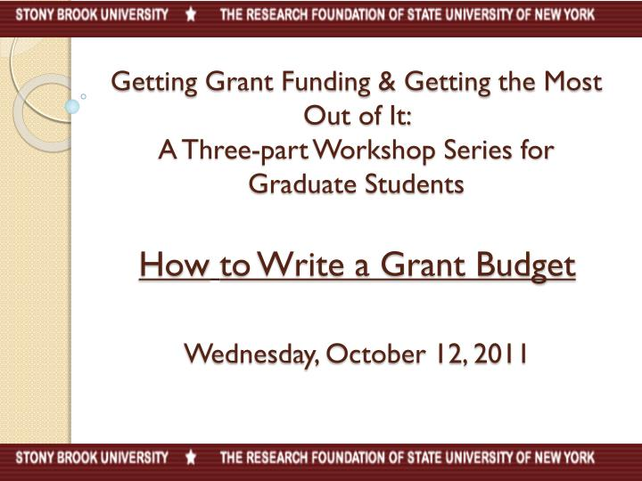 getting grant funding getting the most out of it a three part workshop series for graduate students n.