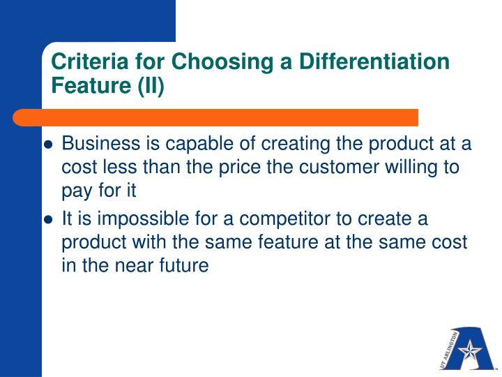 Criteria for Choosing a Differentiation Feature (II)