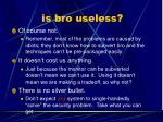 is bro useless