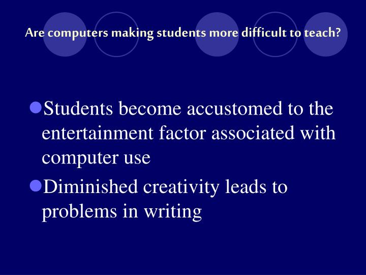 Are computers making students more difficult to teach?