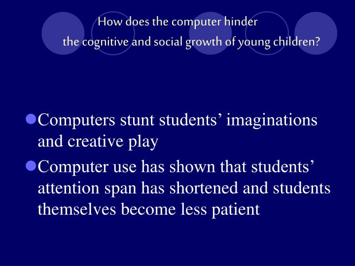 How does the computer hinder