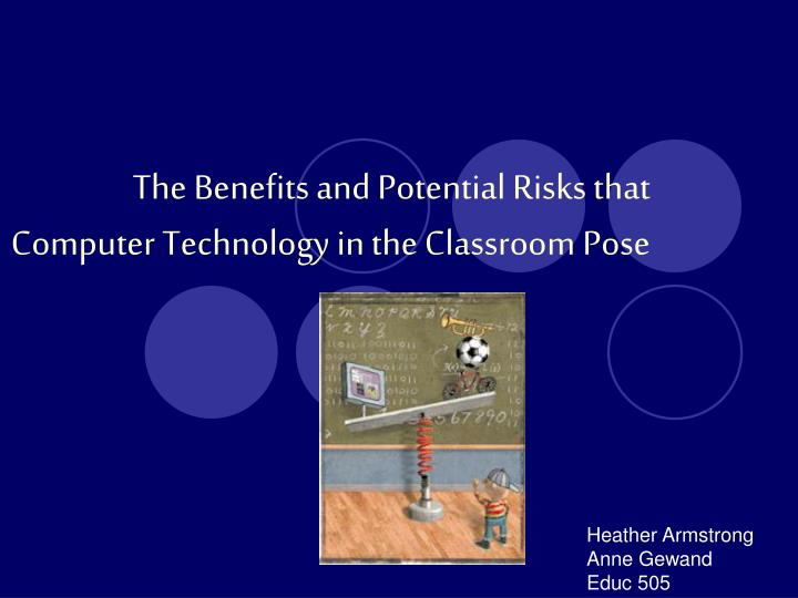 The benefits and potential risks that computer technology in the classroom pose
