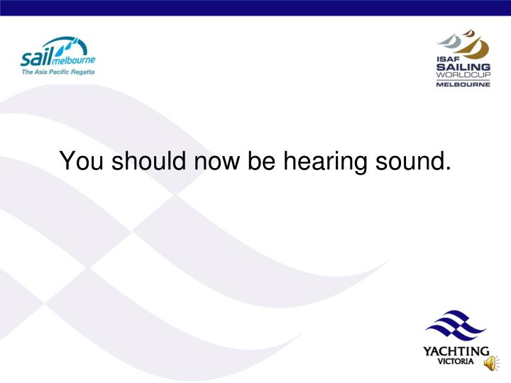 You should now be hearing sound