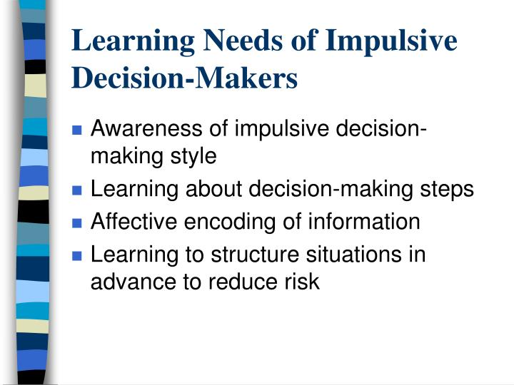 Learning Needs of Impulsive Decision-Makers