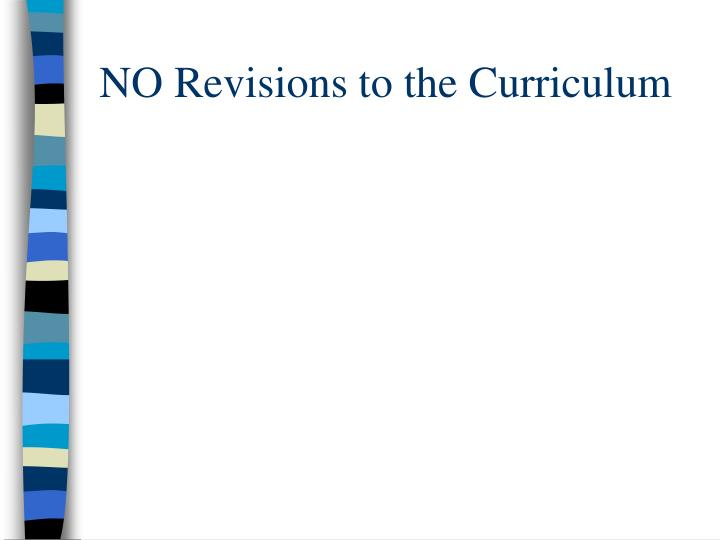 NO Revisions to the Curriculum