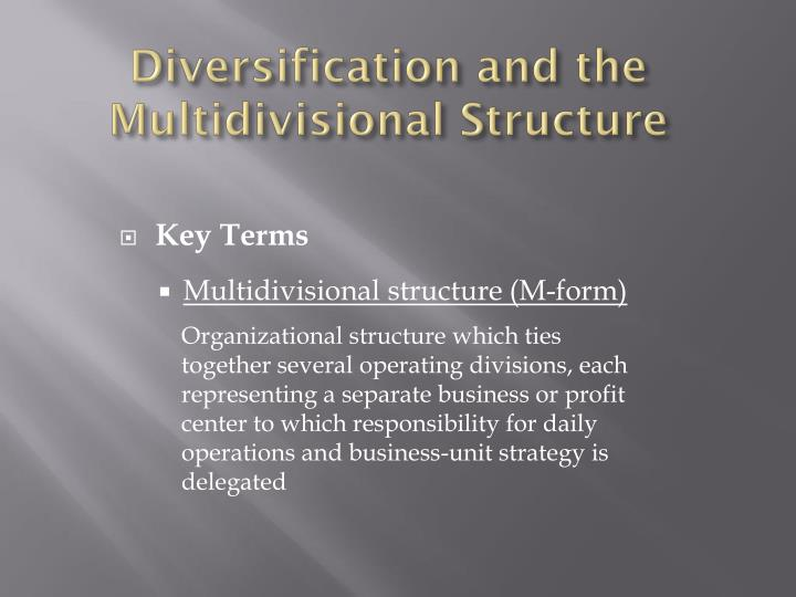 Diversification and the Multidivisional Structure