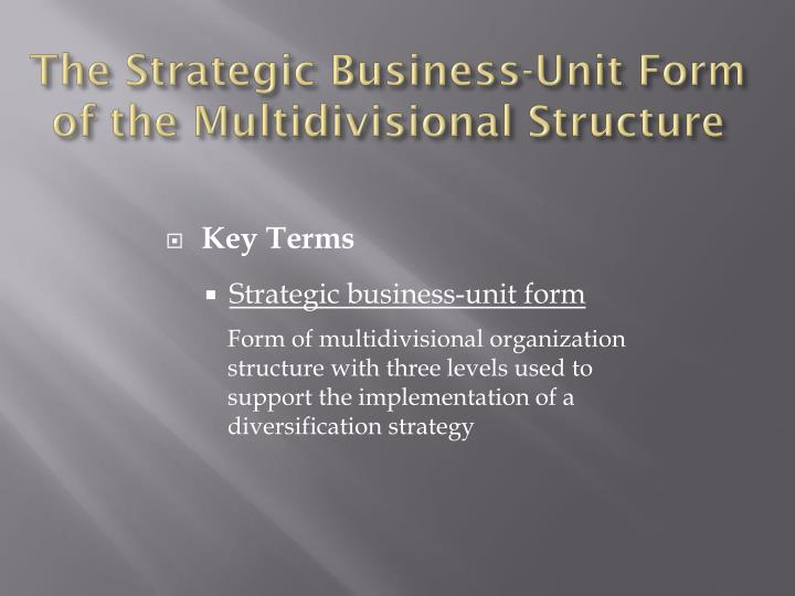 The Strategic Business-Unit Form of the Multidivisional Structure