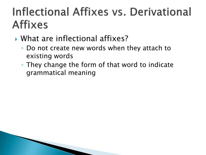 Inflectional Affixes vs. Derivational Affixes