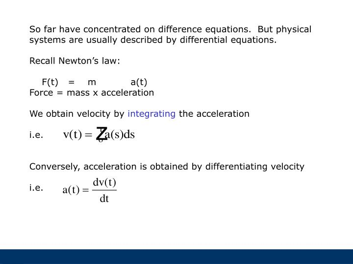 So far have concentrated on difference equations.  But physical systems are usually described by differential equations.