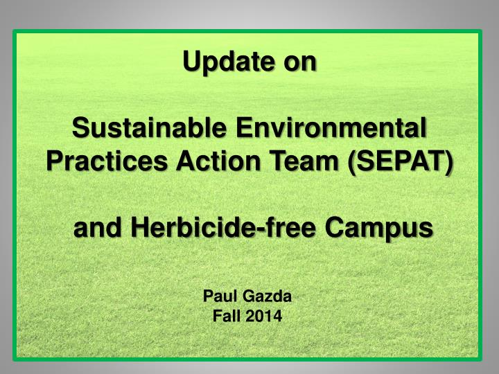 Update on sustainable environmental practices action team sepat and herbicide free campus