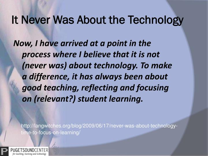 It Never Was About the Technology